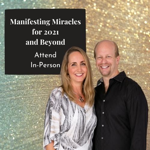 MANIFESTING MIRACLES FOR 2021 AND BEYOND (in person)